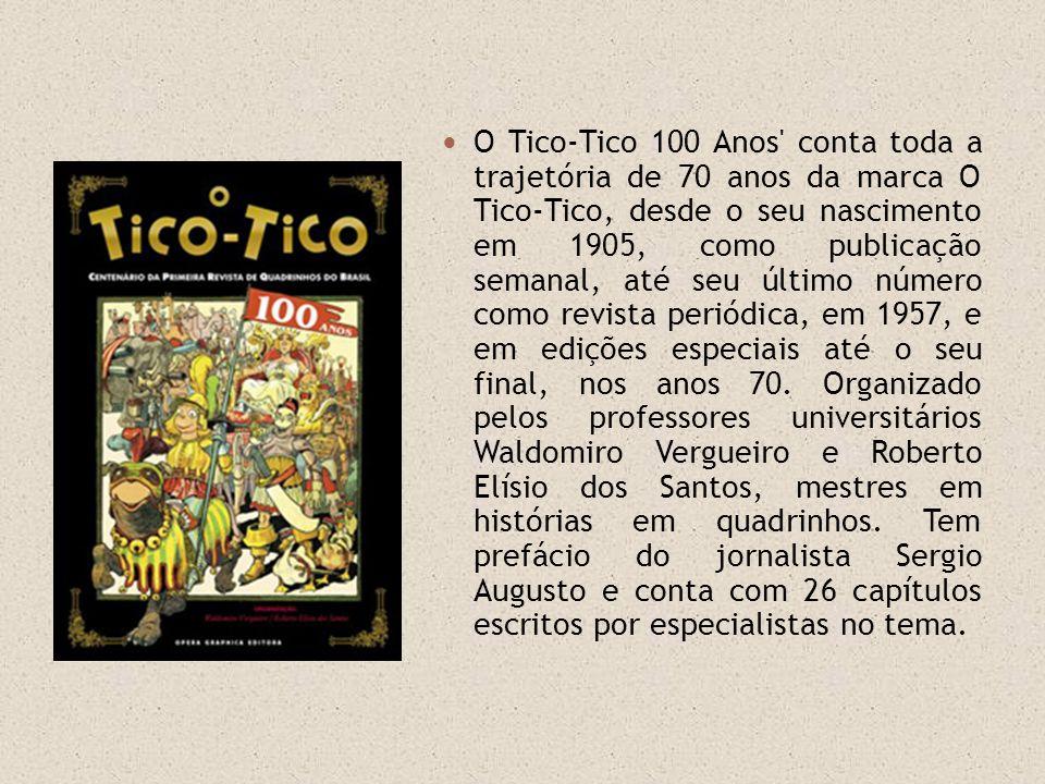 O Tico-Tico 100 Anos' conta toda a trajetória de 70 anos da marca O Tico-Tico, desde o seu nascimento em 1905, como publicação semanal, até seu último