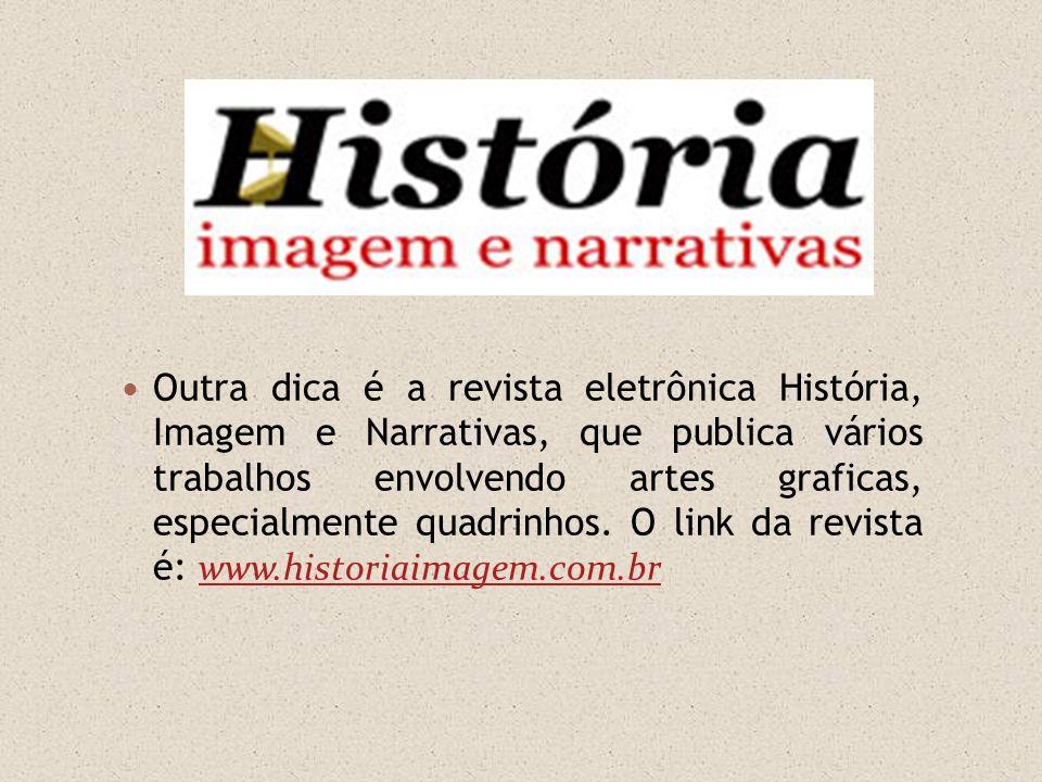 Outra dica é a revista eletrônica História, Imagem e Narrativas, que publica vários trabalhos envolvendo artes graficas, especialmente quadrinhos. O l