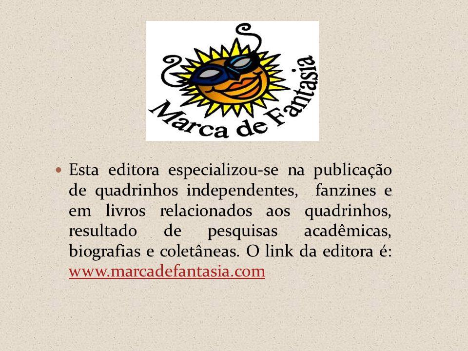 Esta editora especializou-se na publicação de quadrinhos independentes, fanzines e em livros relacionados aos quadrinhos, resultado de pesquisas acadê