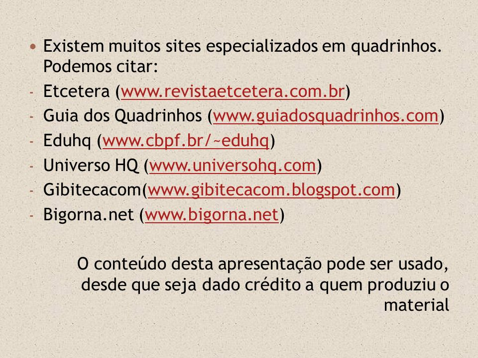 Existem muitos sites especializados em quadrinhos. Podemos citar: - Etcetera (www.revistaetcetera.com.br)www.revistaetcetera.com.br - Guia dos Quadrin
