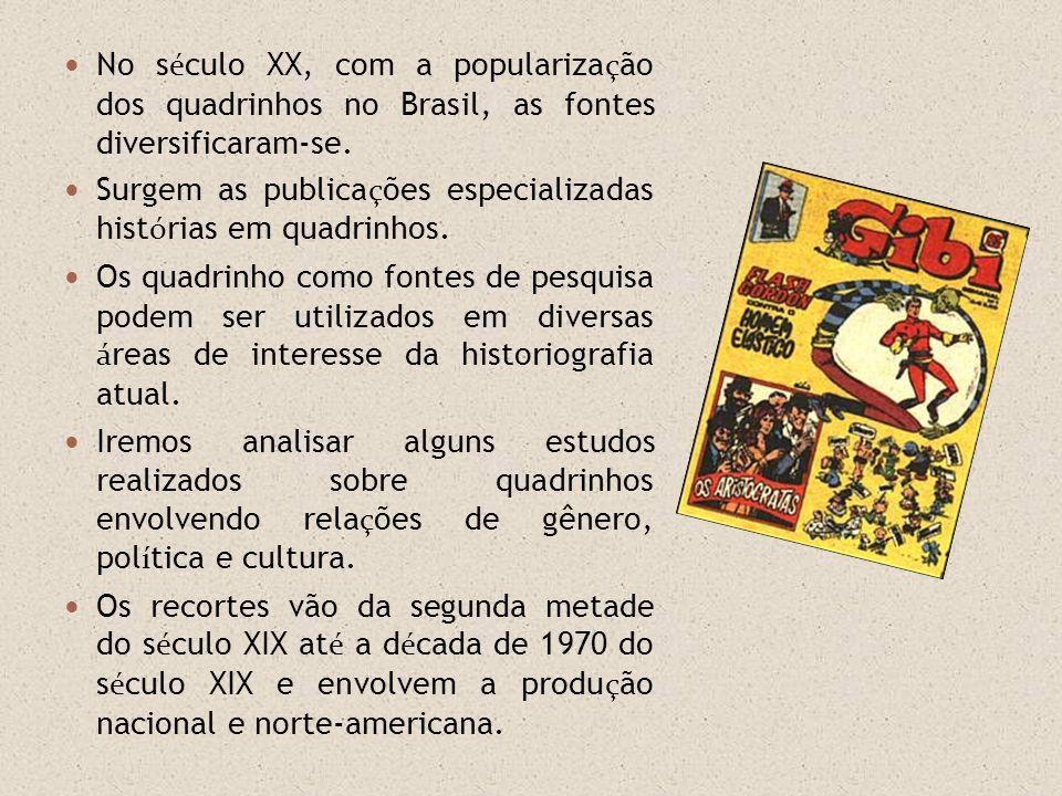 No s é culo XX, com a populariza ç ão dos quadrinhos no Brasil, as fontes diversificaram-se. Surgem as publica ç ões especializadas hist ó rias em qua