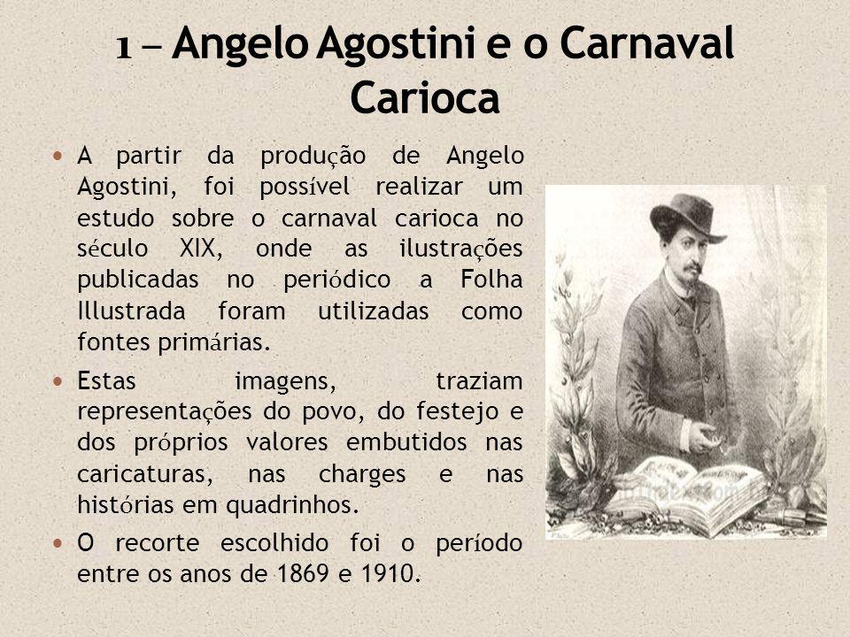 A partir da produ ç ão de Angelo Agostini, foi poss í vel realizar um estudo sobre o carnaval carioca no s é culo XIX, onde as ilustra ç ões publicada