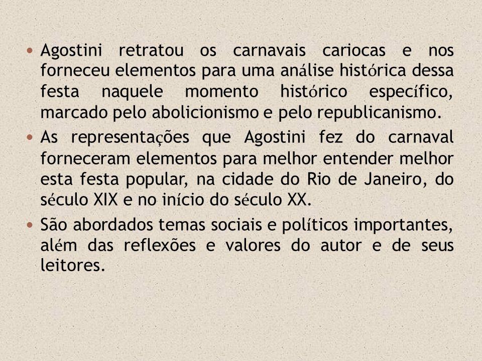 Agostini retratou os carnavais cariocas e nos forneceu elementos para uma an á lise hist ó rica dessa festa naquele momento hist ó rico espec í fico,