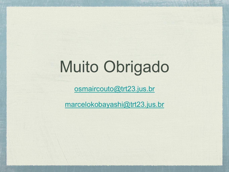 Muito Obrigado osmaircouto@trt23.jus.br marcelokobayashi@trt23.jus.br