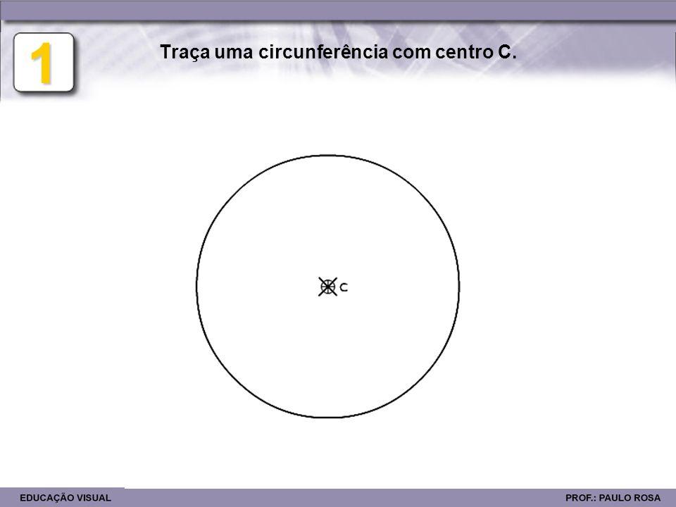 1 Traça uma circunferência com centro C.