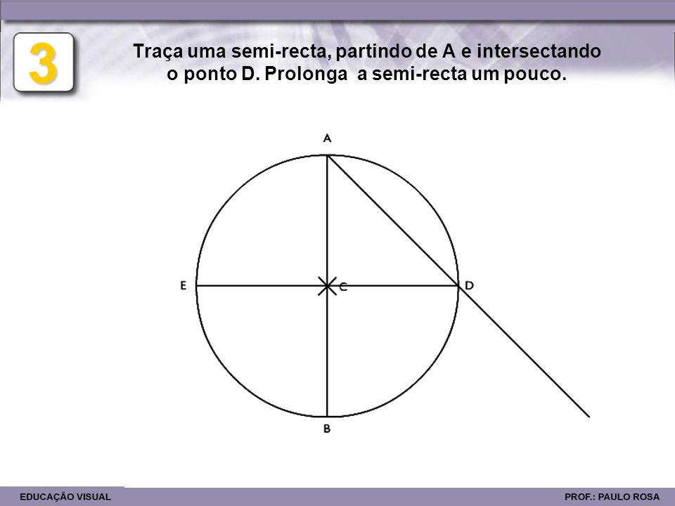 3 Traça uma semi-recta, partindo de A e intersectando o ponto D. Prolonga a semi-recta um pouco.