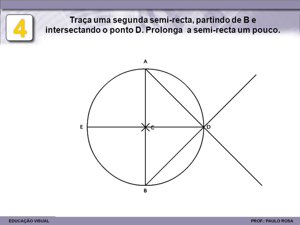4 Traça uma segunda semi-recta, partindo de B e intersectando o ponto D. Prolonga a semi-recta um pouco.