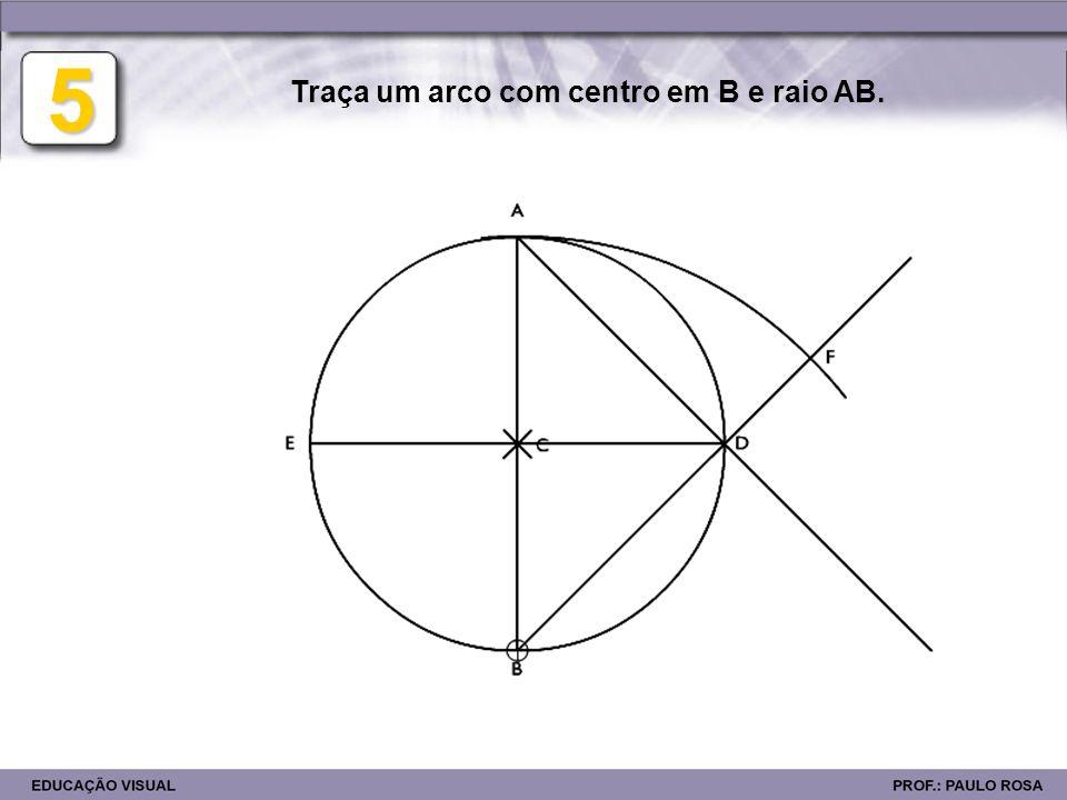 5 Traça um arco com centro em B e raio AB.