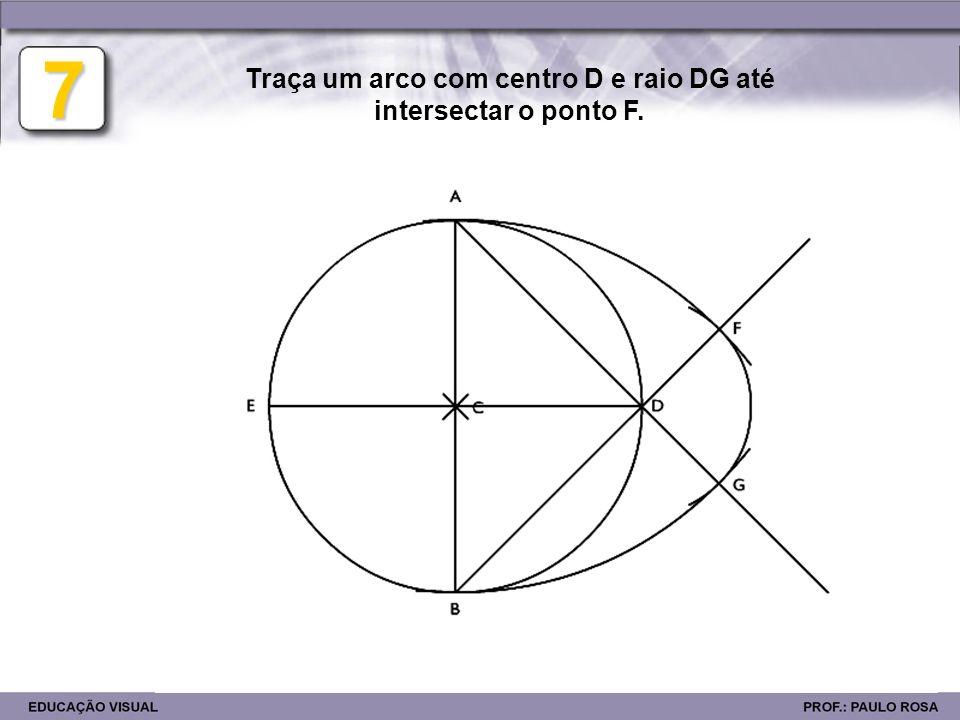 7 Traça um arco com centro D e raio DG até intersectar o ponto F.