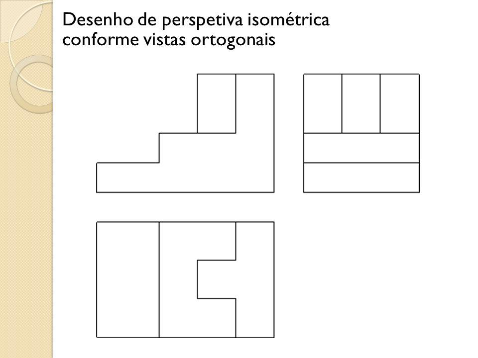 Desenho de perspetiva isométrica conforme vistas ortogonais