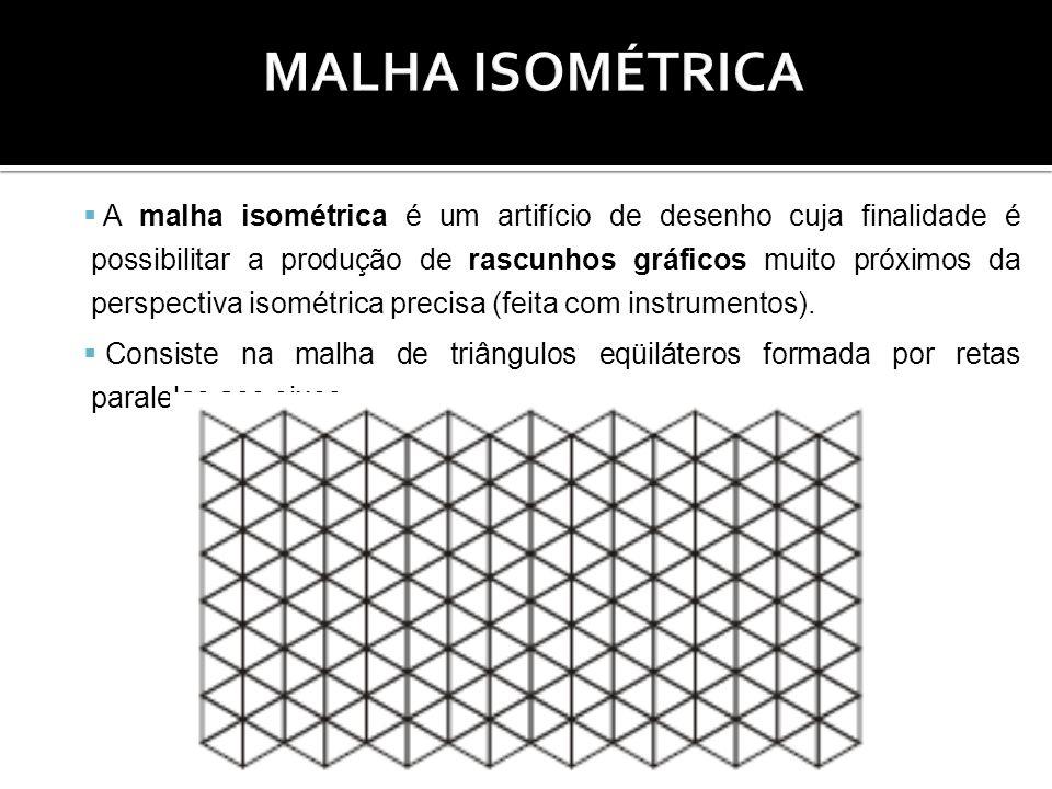 A malha isométrica é um artifício de desenho cuja finalidade é possibilitar a produção de rascunhos gráficos muito próximos da perspectiva isométrica