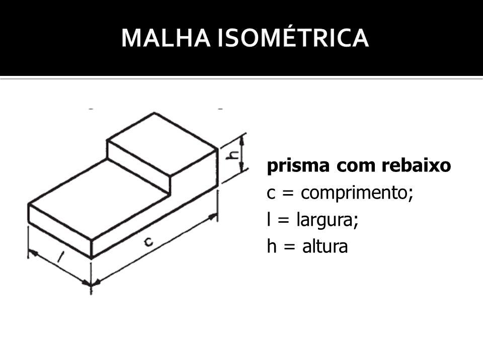 prisma com rebaixo c = comprimento; l = largura; h = altura