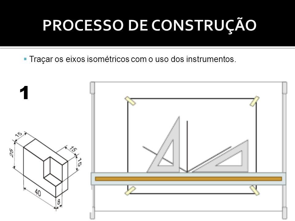 Traçar os eixos isométricos com o uso dos instrumentos. 1