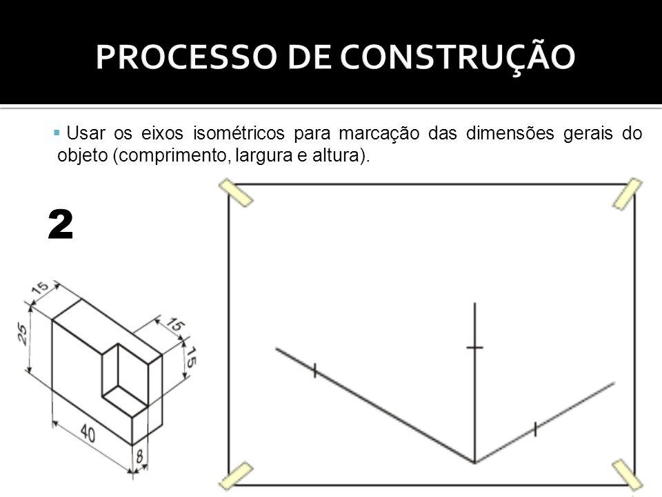 Usar os eixos isométricos para marcação das dimensões gerais do objeto (comprimento, largura e altura). 2