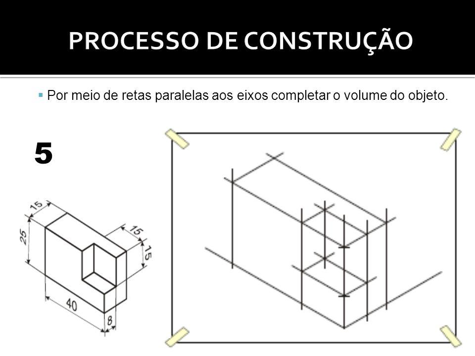 Por meio de retas paralelas aos eixos completar o volume do objeto. 5
