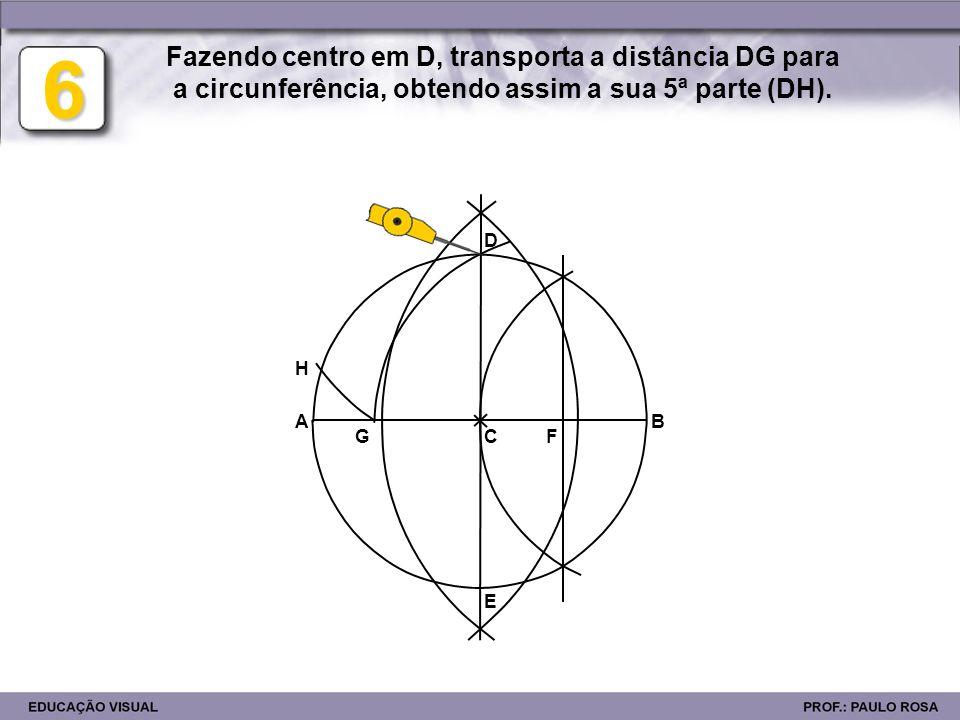E D BA FG H L JI 7 A partir do ponto H, marca este comprimento (DH) três vezes sobre a circunferência.