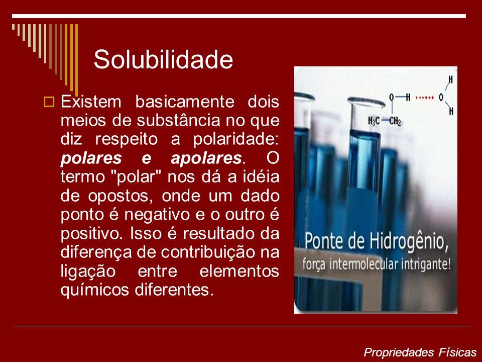 Solubilidade Existem basicamente dois meios de substância no que diz respeito a polaridade: polares e apolares. O termo