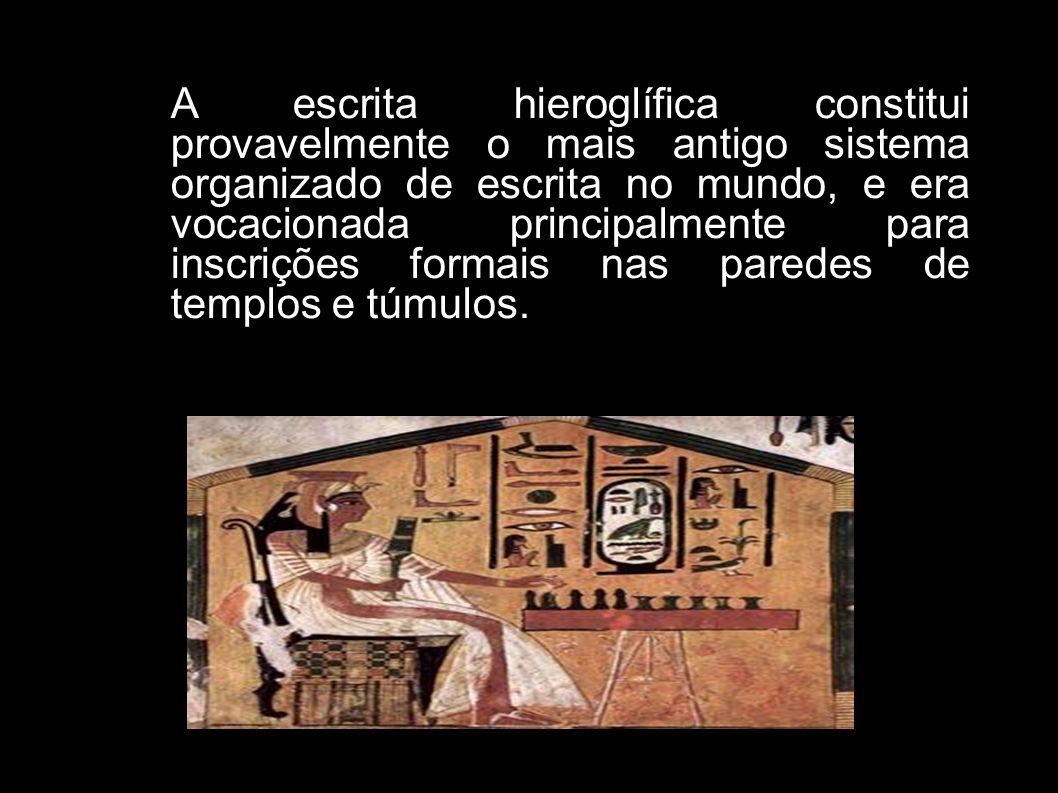 A escrita hieroglífica constitui provavelmente o mais antigo sistema organizado de escrita no mundo, e era vocacionada principalmente para inscrições
