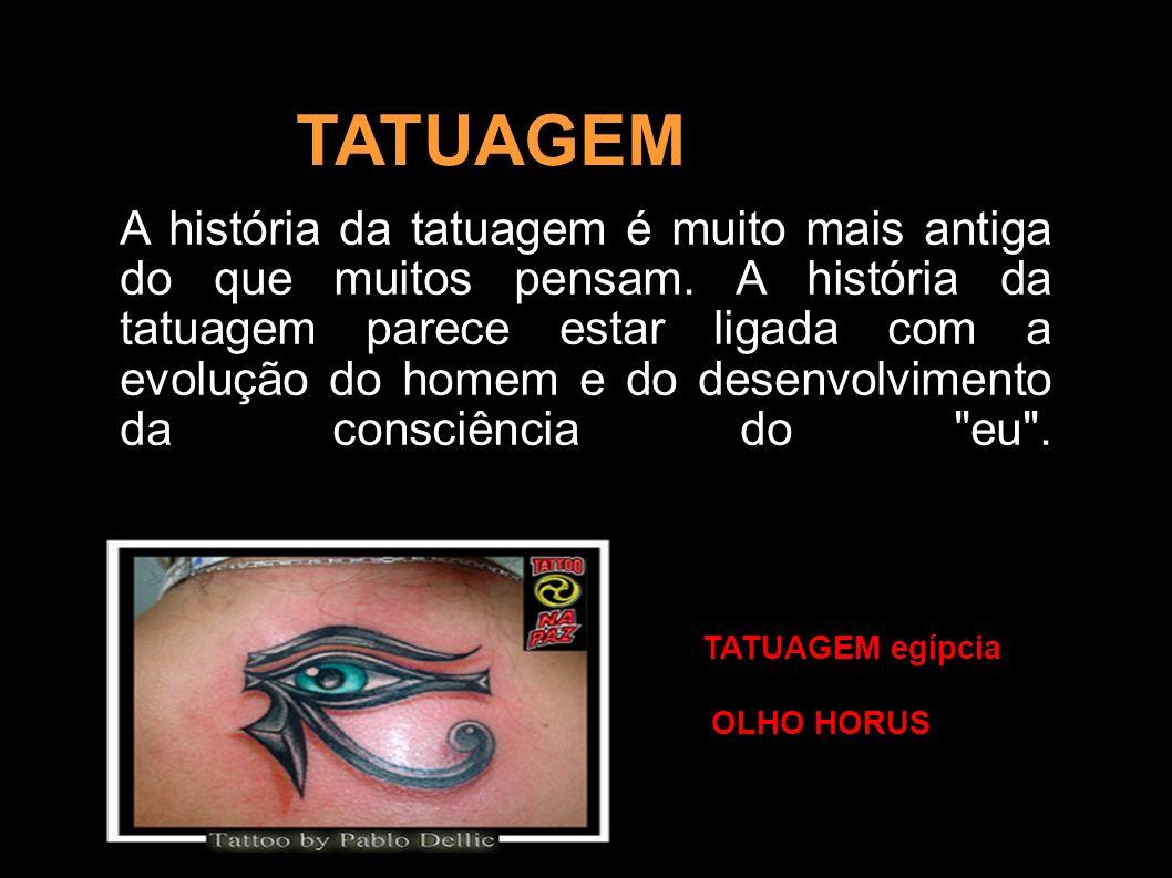 suas TATUAGEM A história da tatuagem é muito mais antiga do que muitos pensam. A história da tatuagem parece estar ligada com a evolução do homem e do