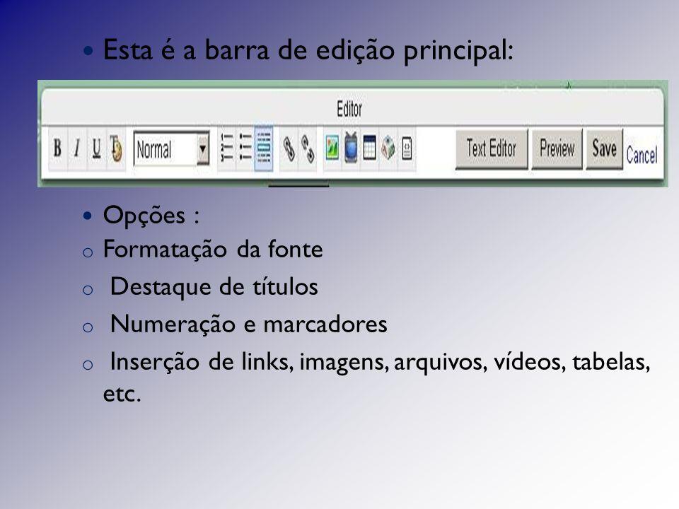 Esta é a barra de edição principal: Opções : o Formatação da fonte o Destaque de títulos o Numeração e marcadores o Inserção de links, imagens, arquivos, vídeos, tabelas, etc.