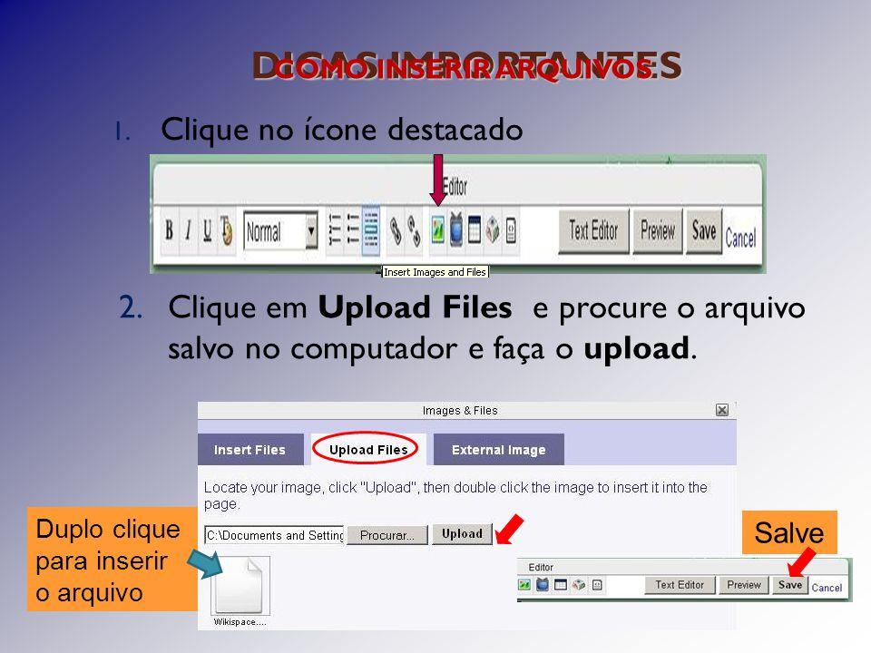 DICAS IMPORTANTES 1. Clique no ícone destacado COMO INSERIR ARQUIVOS 2.