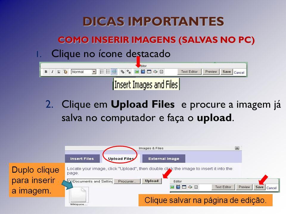 DICAS IMPORTANTES 1.Clique no ícone destacado COMO INSERIR IMAGENS (SALVAS NO PC) 2.