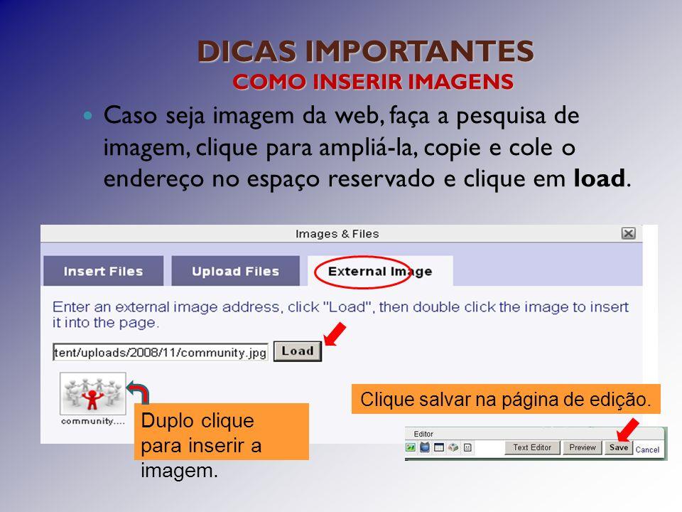 DICAS IMPORTANTES Caso seja imagem da web, faça a pesquisa de imagem, clique para ampliá-la, copie e cole o endereço no espaço reservado e clique em load.