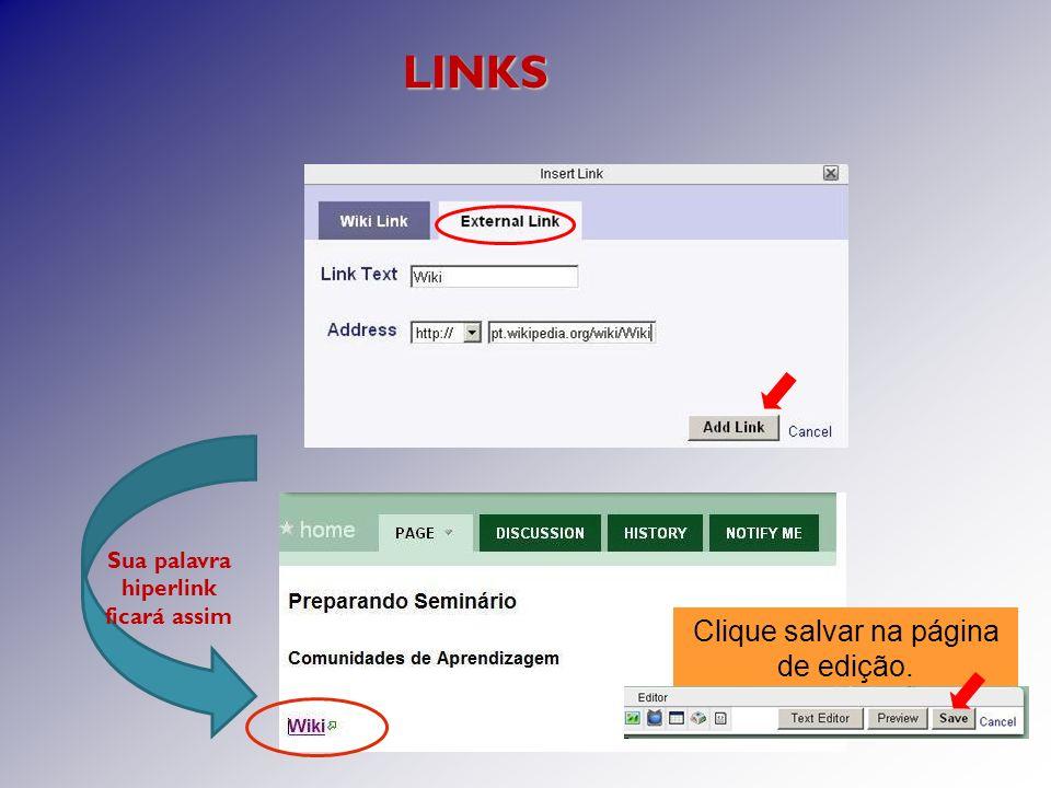 Sua palavra hiperlink ficará assim LINKS Clique salvar na página de edição.