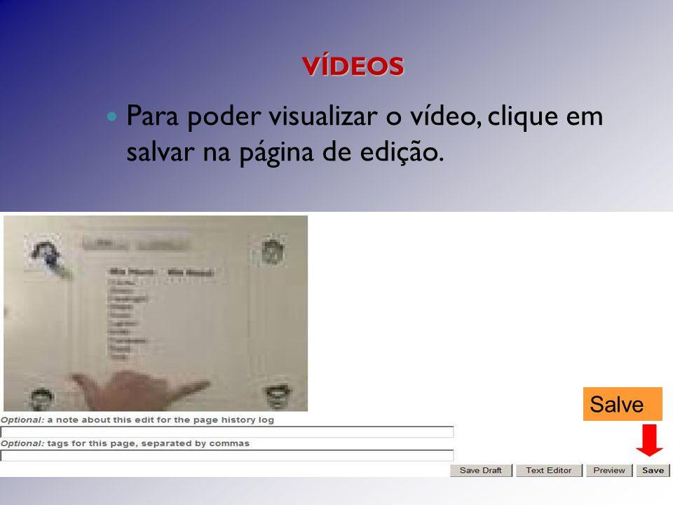 Para poder visualizar o vídeo, clique em salvar na página de edição. Salve VÍDEOS