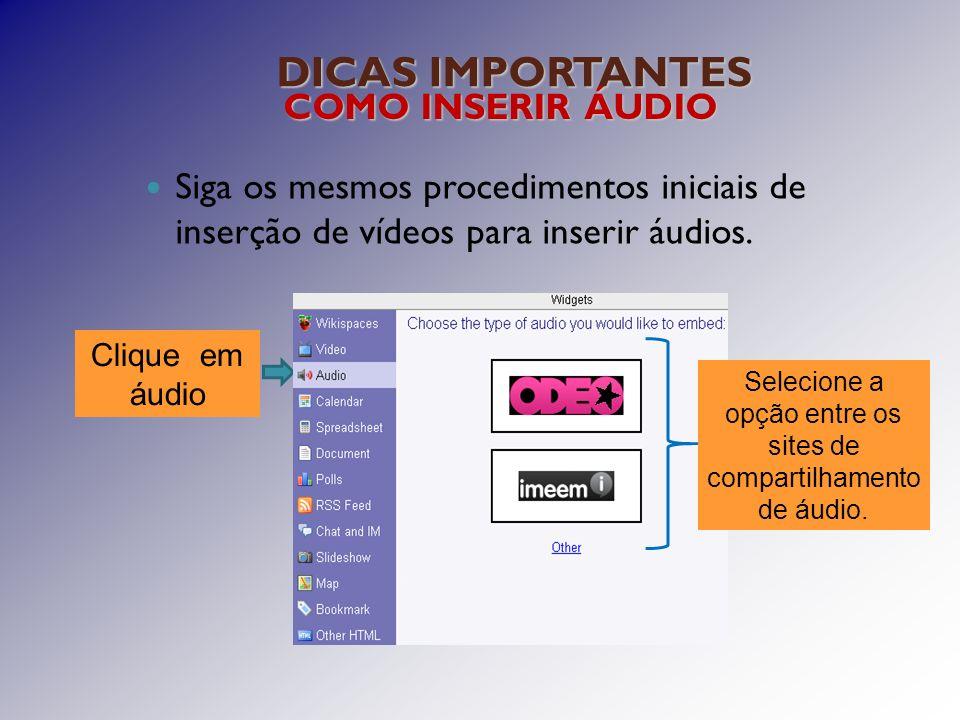 DICAS IMPORTANTES COMO INSERIR ÁUDIO Siga os mesmos procedimentos iniciais de inserção de vídeos para inserir áudios.
