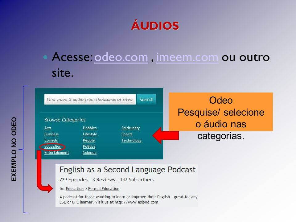 Acesse: odeo.com, imeem.com ou outro site.odeo.comimeem.com ÁUDIOS Odeo Pesquise/ selecione o áudio nas categorias.