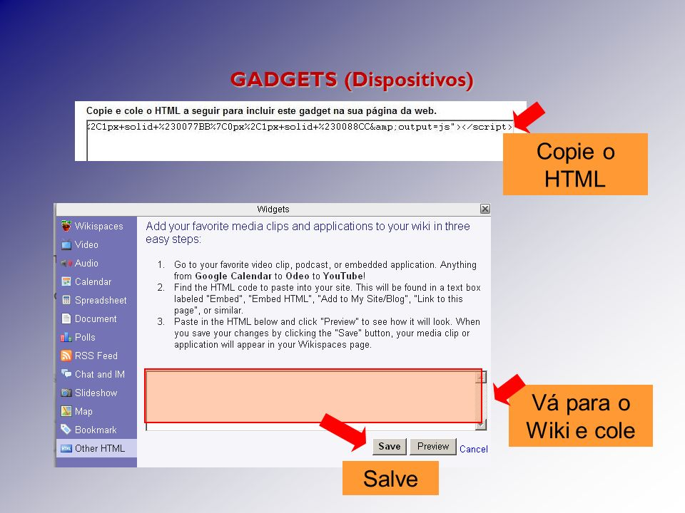 GADGETS (Dispositivos) Copie o HTML Vá para o Wiki e cole Salve