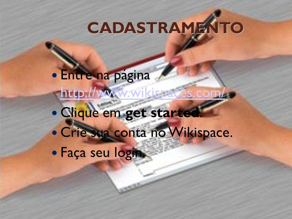 CADASTRAMENTO Entre na página http://www.wikispaces.com/ http://www.wikispaces.com/ Clique em get started.