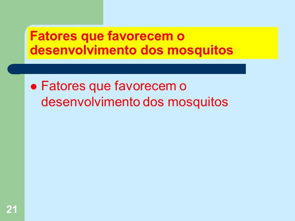 21 Fatores que favorecem o desenvolvimento dos mosquitos