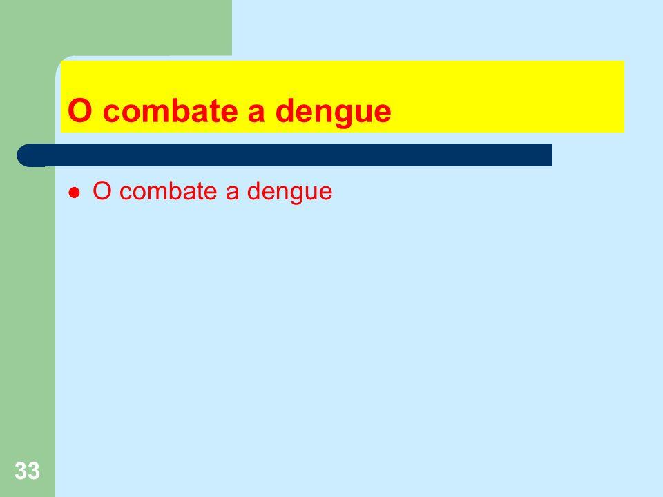 33 O combate a dengue