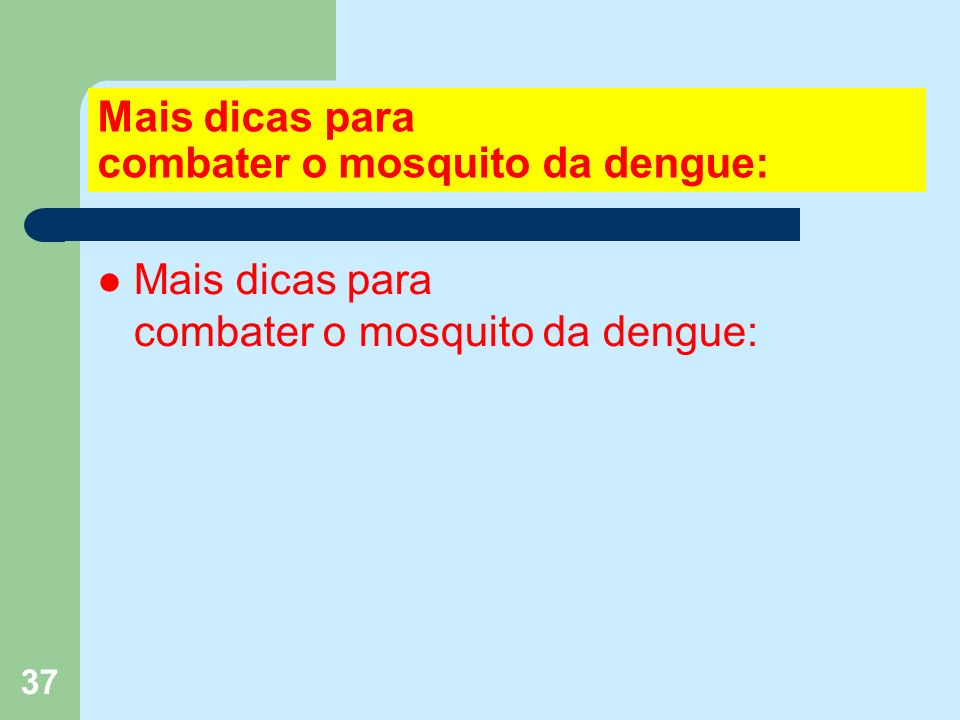 37 Mais dicas para combater o mosquito da dengue: