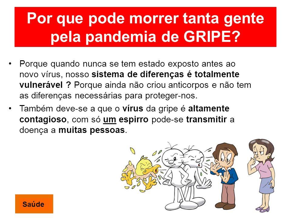 Por que pode morrer tanta gente pela pandemia de GRIPE? Porque quando nunca se tem estado exposto antes ao novo vírus, nosso sistema de diferenças é t