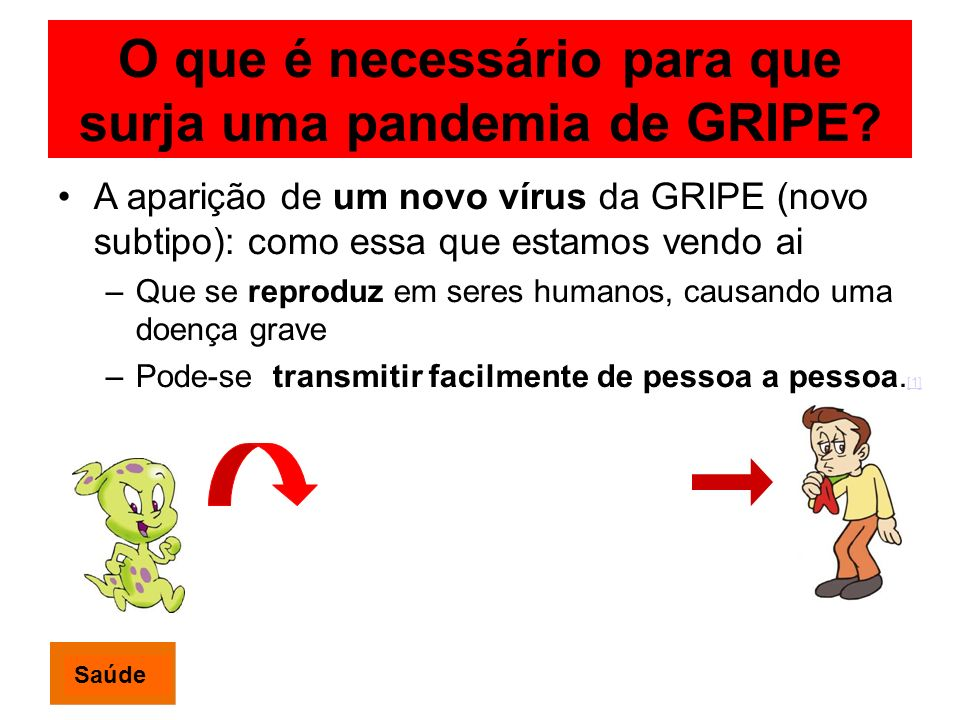 O que é necessário para que surja uma pandemia de GRIPE? A aparição de um novo vírus da GRIPE (novo subtipo): como essa que estamos vendo ai –Que se r