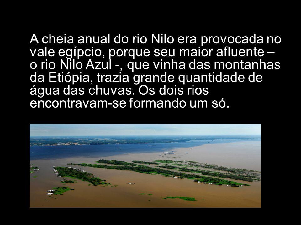 A cheia anual do rio Nilo era provocada no vale egípcio, porque seu maior afluente – o rio Nilo Azul -, que vinha das montanhas da Etiópia, trazia gra