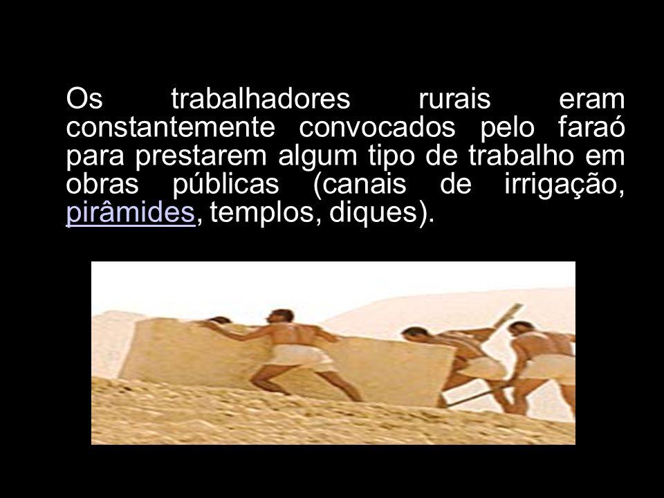 Os trabalhadores rurais eram constantemente convocados pelo faraó para prestarem algum tipo de trabalho em obras públicas (canais de irrigação, pirâmi