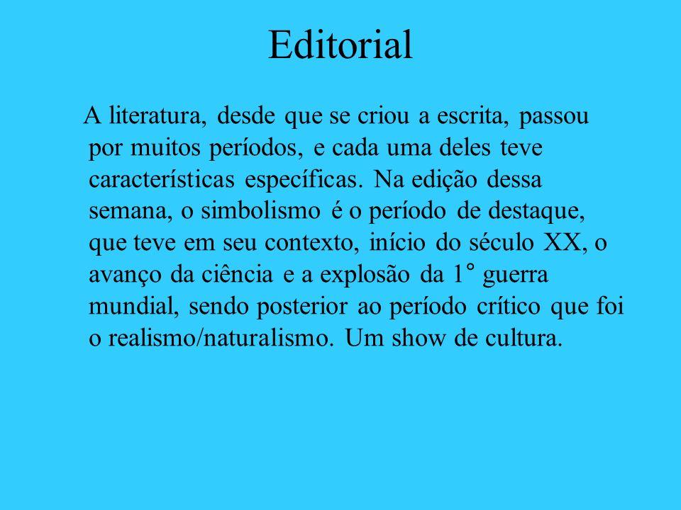 Editorial A literatura, desde que se criou a escrita, passou por muitos períodos, e cada uma deles teve características específicas. Na edição dessa s