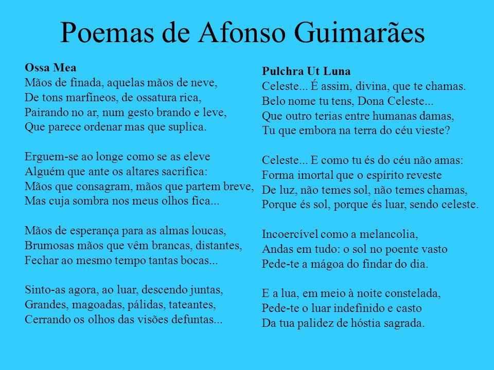 Poemas de Afonso Guimarães Ossa Mea Mãos de finada, aquelas mãos de neve, De tons marfíneos, de ossatura rica, Pairando no ar, num gesto brando e leve