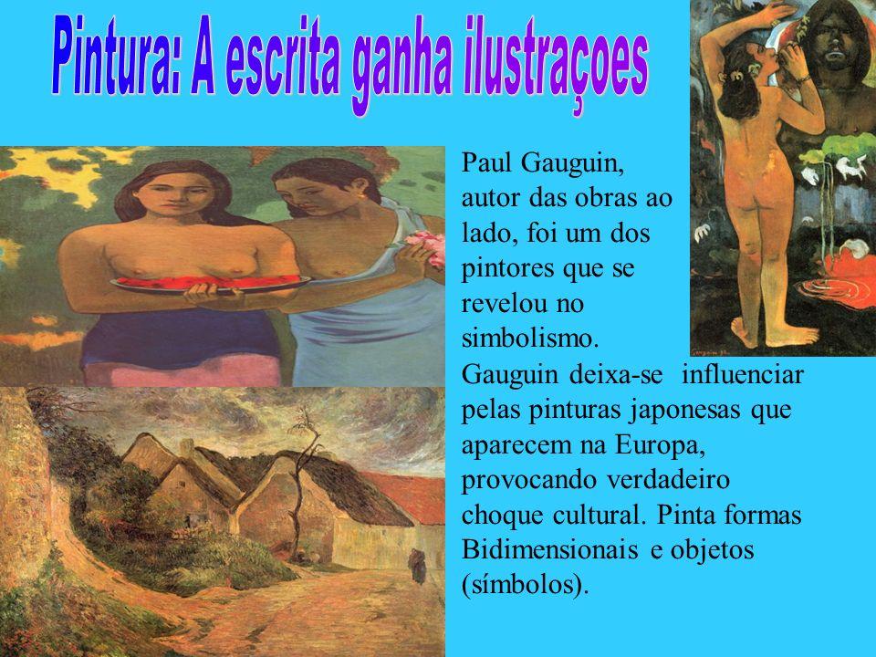 Paul Gauguin, autor das obras ao lado, foi um dos pintores que se revelou no simbolismo. Gauguin deixa-se influenciar pelas pinturas japonesas que apa