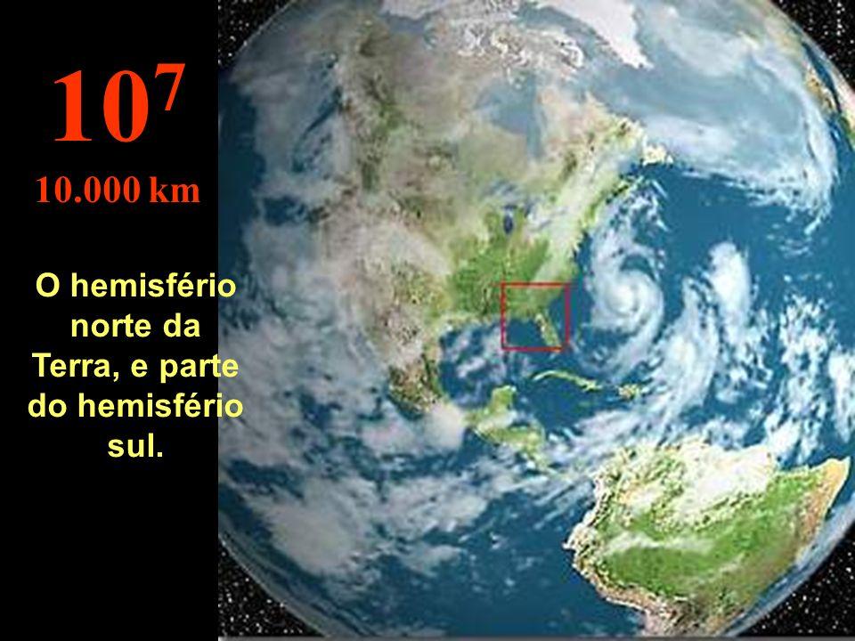 Como seria visto por um satélite. 10 6 1.000 km