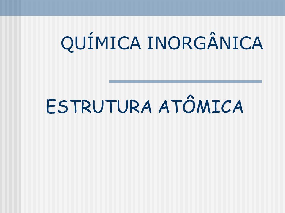 QUÍMICA INORGÂNICA ESTRUTURA ATÔMICA