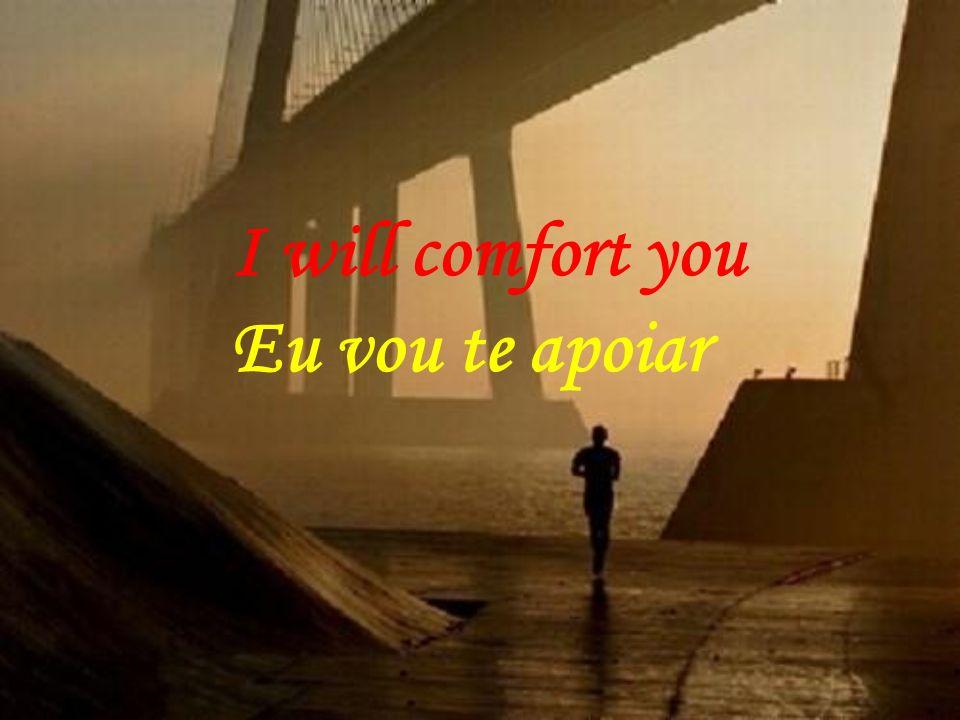 Like a bridge over troubled water Como uma ponte sobre águas turbulentas I will lay me down. Eu ficarei firme. Like a bridge over troubled water Como