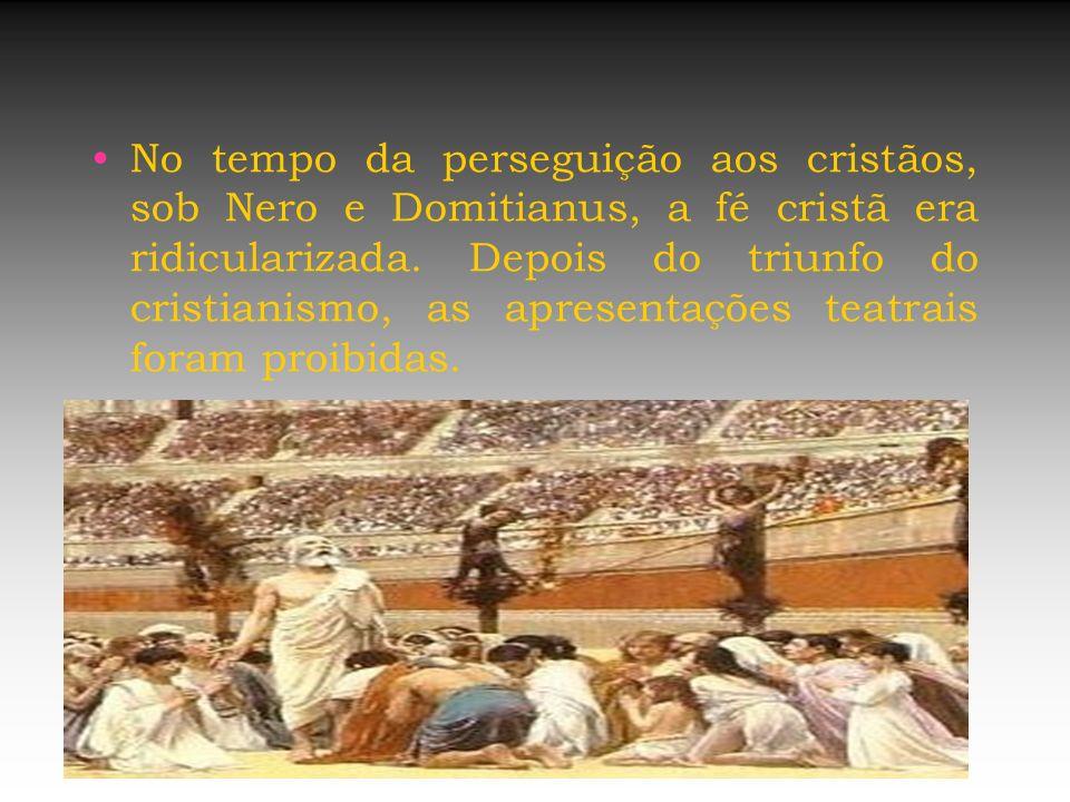 No tempo da perseguição aos cristãos, sob Nero e Domitianus, a fé cristã era ridicularizada. Depois do triunfo do cristianismo, as apresentações teatr
