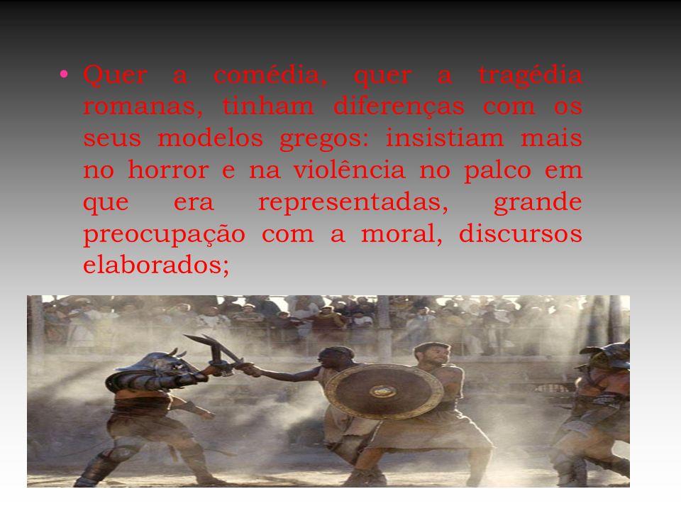 Quer a comédia, quer a tragédia romanas, tinham diferenças com os seus modelos gregos: insistiam mais no horror e na violência no palco em que era rep