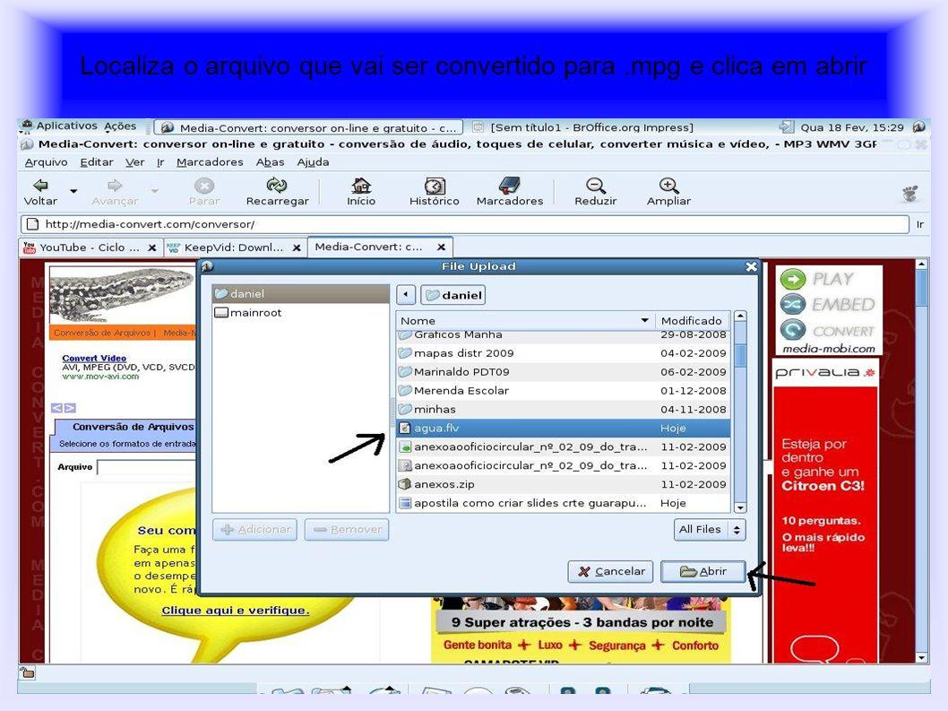 Localiza o arquivo que vai ser convertido para.mpg e clica em abrir