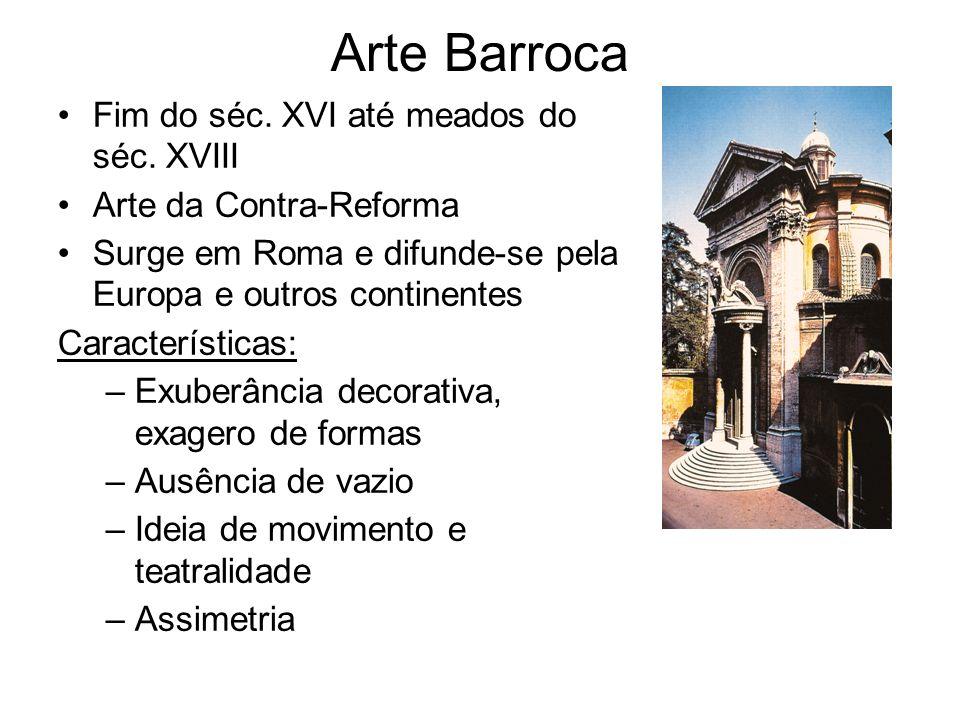 Arte Barroca Fim do séc. XVI até meados do séc. XVIII Arte da Contra-Reforma Surge em Roma e difunde-se pela Europa e outros continentes Característic